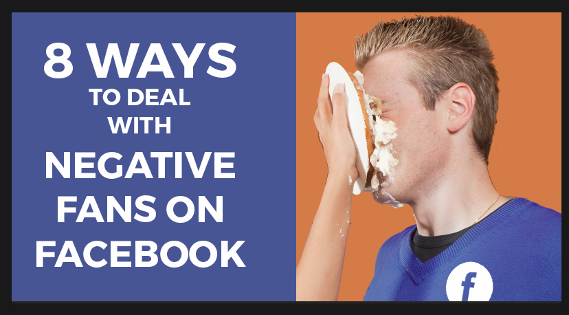 8 Ways to Deal with Negative Fans on Facebook