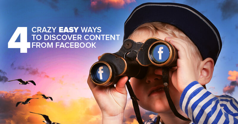 4 Crazy EASY Ways to Discover Content from Facebook (and ROCK your Reach!)