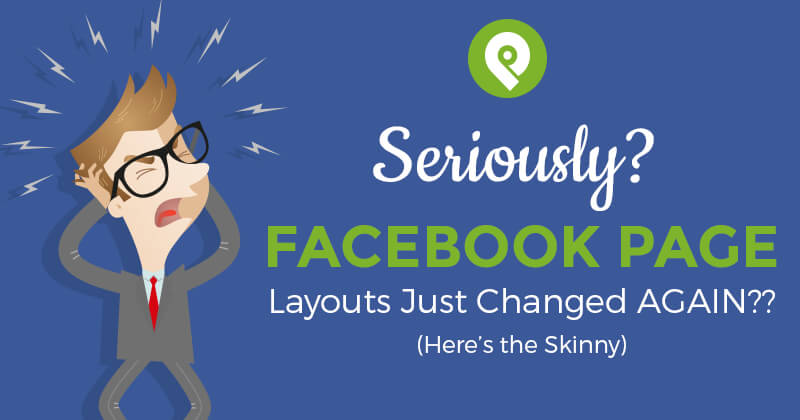 Seriously?.. Facebook Page Layouts Just Changed AGAIN?? (Here's the Skinny)