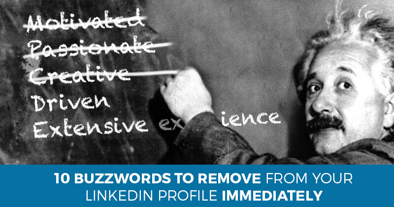 10 Buzzwords to Remove From Your LinkedIn Profile Immediately
