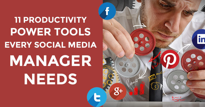 11 Productivity Power Tools Every Social Media Manager Needs