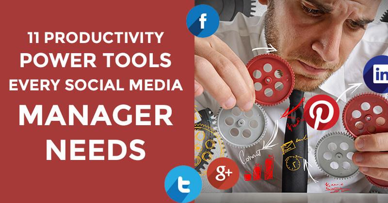 11 Productivity Power Tools Every Social Media Manager Needs