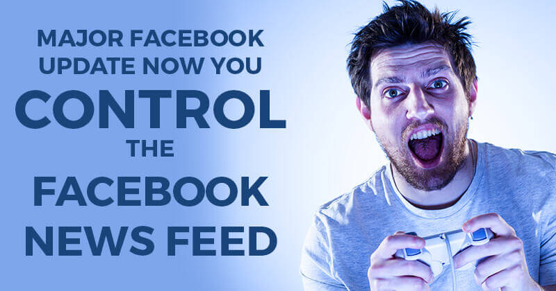 Major Facebook Update -- Now YOU Control the Facebook News Feed