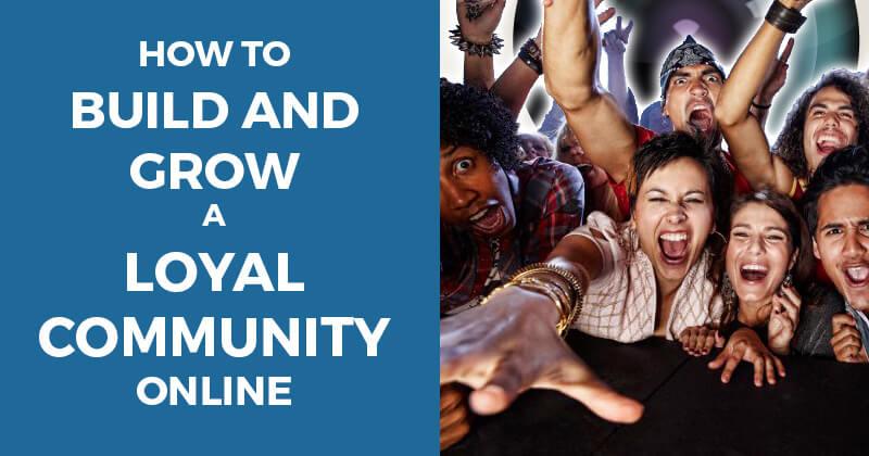 Expert Advice to Build and Grow a Loyal Social Media Community
