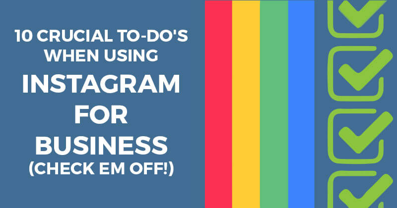 10 Crucial To-Do's when Using Instagram for Business (Check em Off!)
