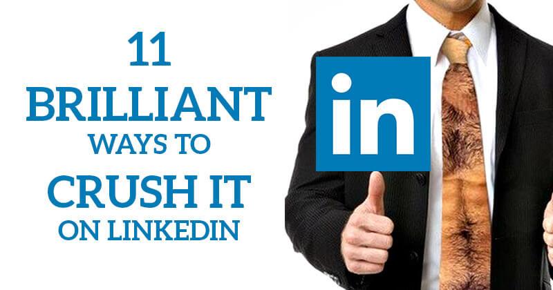 11 Brilliant Ways to Crush It on LinkedIn