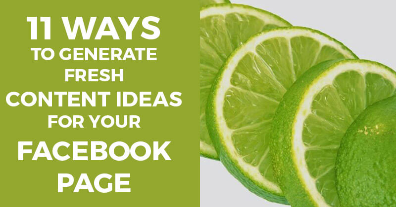11 Ways to Generate Fresh Content Ideas for Your Facebook Page