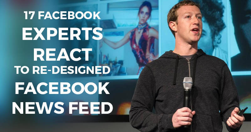 17 Facebook Experts React to Re-Designed Facebook News Feed