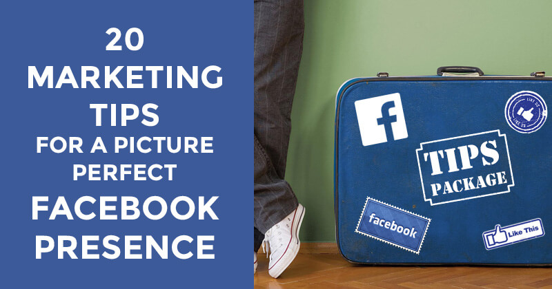 20 Marketing Tips for a Picture Perfect Facebook Presence