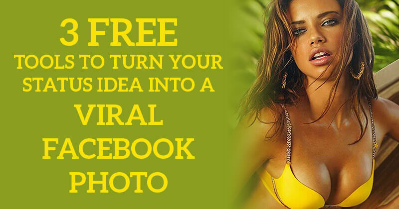 3 Free Tools to Turn Your Status Idea into a Viral Facebook Photo