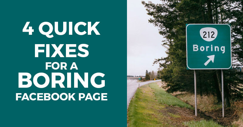 4 Quick Fixes for a Boring Facebook Page