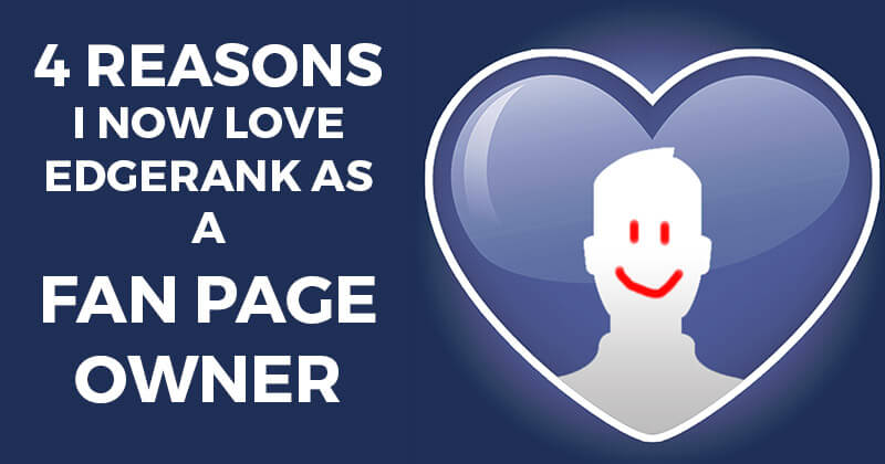 4 Reasons I Now LOVE Edgerank as a Fan Page Owner