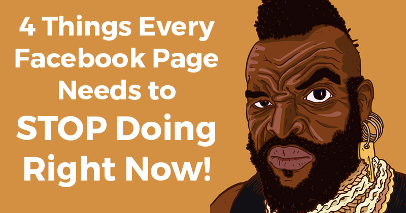 4 Things Every Facebook Page Needs to STOP Doing Right Now!