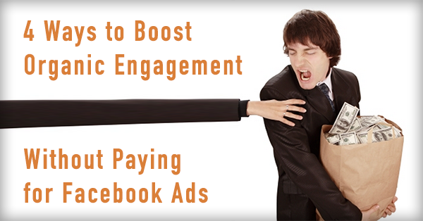 4 Ways to Boost Organic Engagement without Paying for Facebook Ads