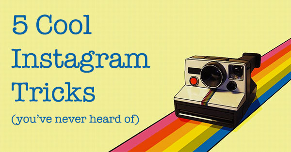 5 Cool Instagram Tricks You've Never Heard Of Before