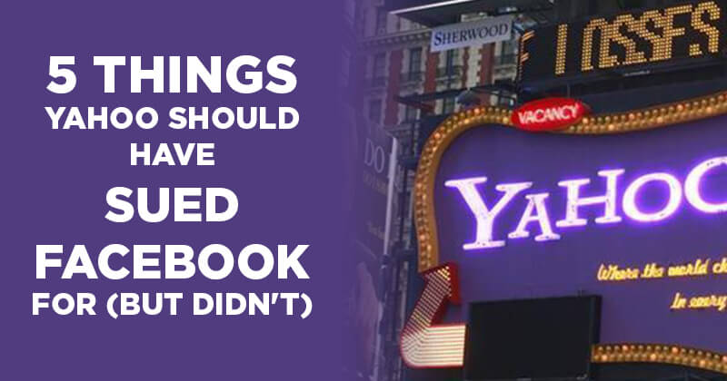5 things Yahoo should have sued Facebook for (but didn't)