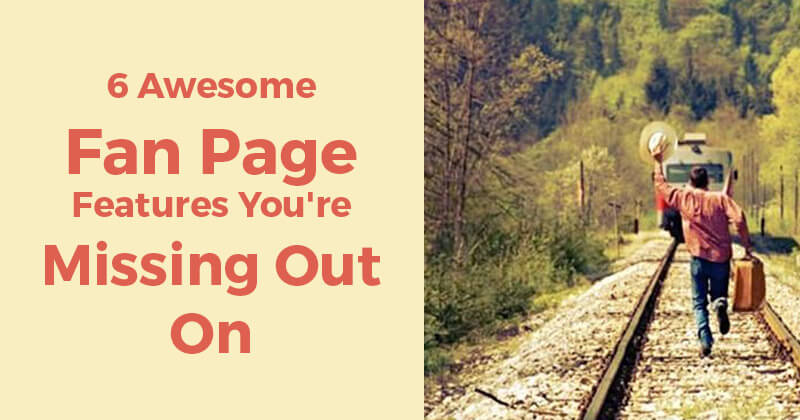 6 Awesome Fan Page Features You're Missing Out On