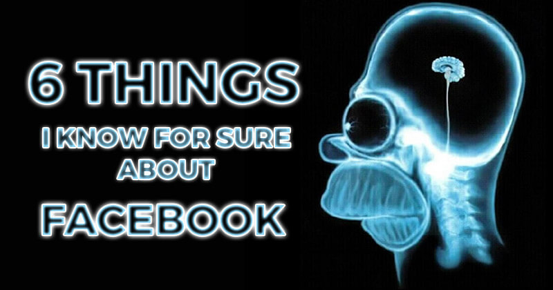 6 Things I Know For Sure About Facebook