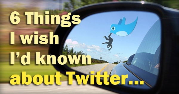 6 Things I Wish I'd Known About Twitter Before I Started Tweeting