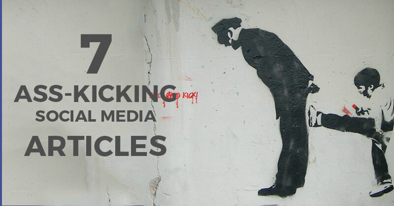 7 Ass-kicking Social Media Articles