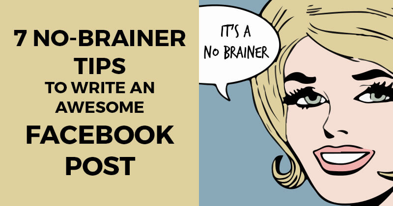 7 No-brainer Tips to Write an Awesome Facebook Post