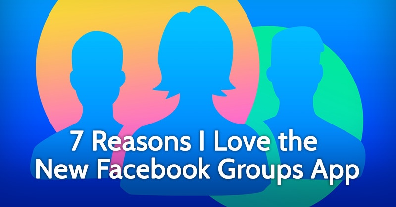 7 Reasons I Love the Facebook Groups App (and You Will Too!)