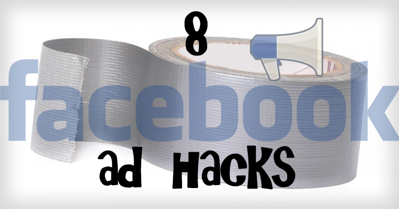 8 Facebook Ad Hacks to Help You Triple ROI on Your Next Campaign