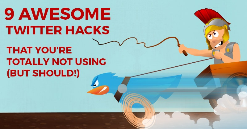 9 Awesome Twitter Hacks that You're TOTALLY Not Using (But Should!)