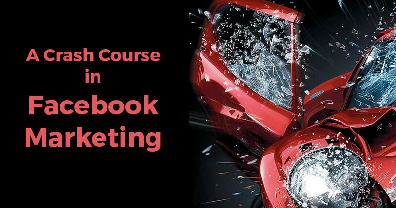 A Crash Course in Facebook Marketing
