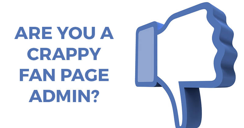 Are You a Crappy Fan Page Admin?