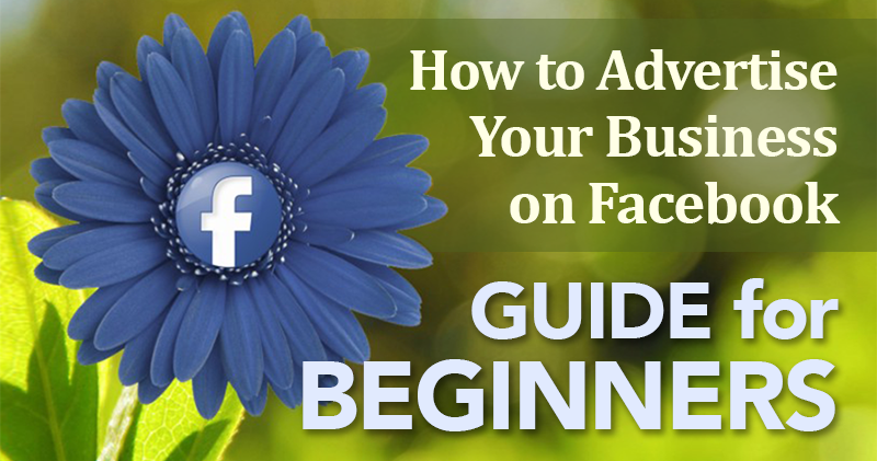 Beginner's Guide: How to Advertise Your Business on Facebook