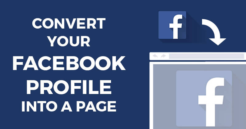 Convert Your Facebook Profile into a Page