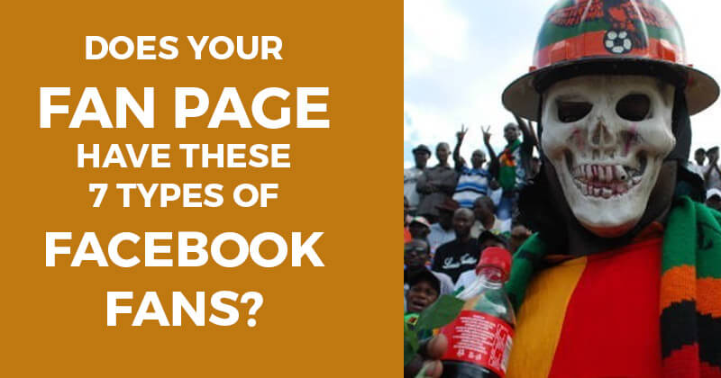Does Your Fan Page Have These 7 Types of Facebook Fans?
