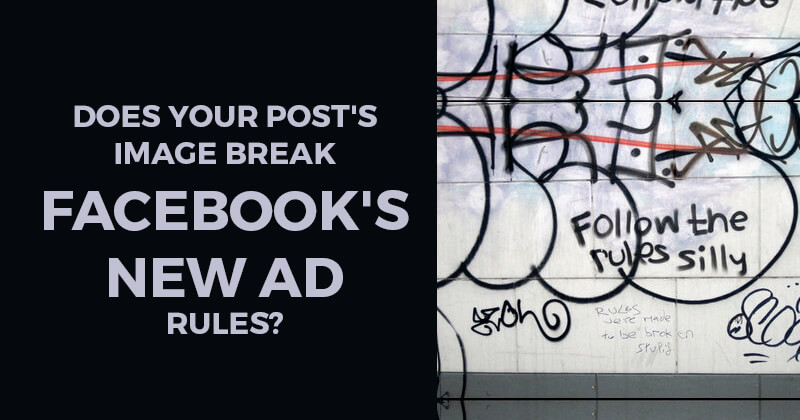 Does your Post's Image break Facebook's new Ad Rules?