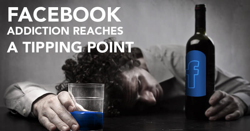 Facebook Addiction Reaches a Tipping Point (Proof HERE)