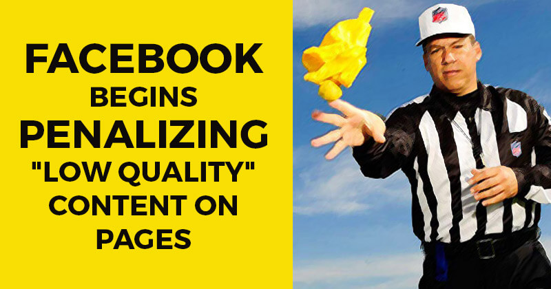 "Facebook Begins Penalizing ""Low Quality"" Content on Pages"