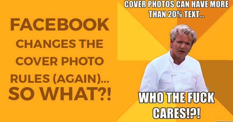 Facebook Changes the Cover Photo Rules (Again)... So What?!