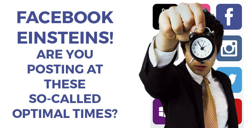 Facebook Einsteins! Are You Posting At These So-Called OPTIMAL Times?