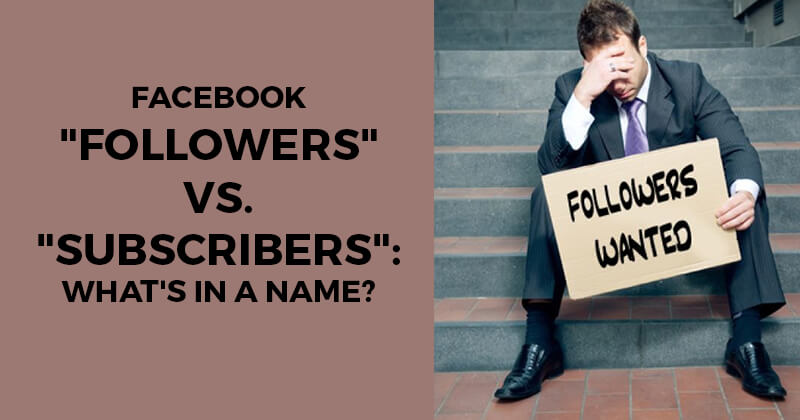 """Facebook """"Followers"""" vs. """"Subscribers"""": What's in a Name?"""
