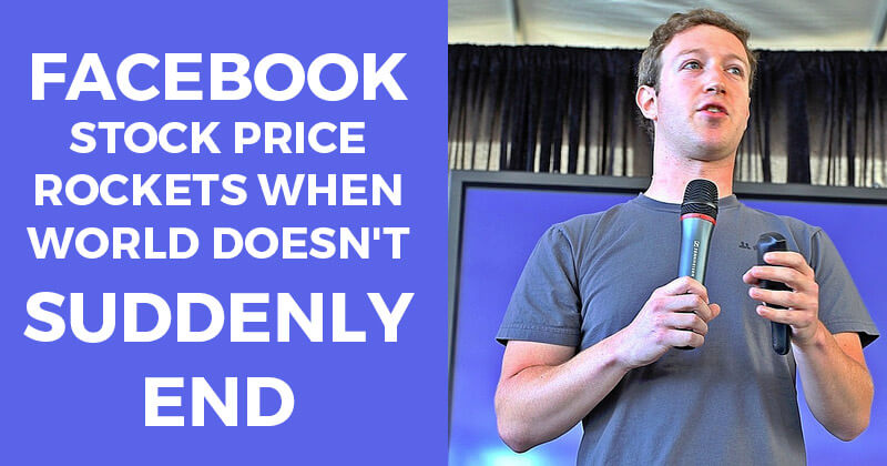Facebook Stock Price Rockets when World Doesn't Suddenly End