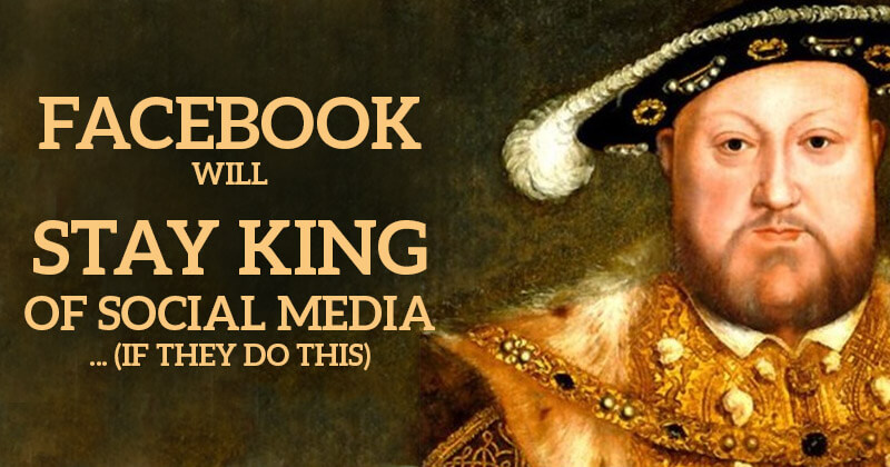 Facebook Will Stay King of Social Media... (if they do THIS)