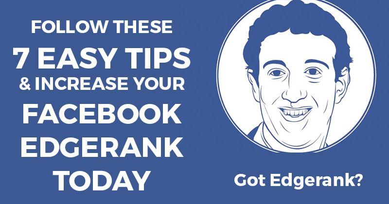 Follow these 7 Easy Tips & Increase your Facebook Edgerank TODAY