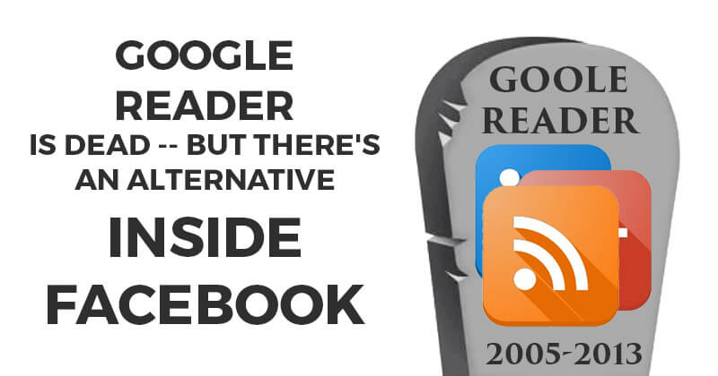 Google Reader is Dead -- But There's an Alternative Inside Facebook