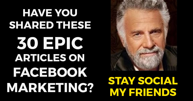Have You Shared These 30 EPIC Articles on Facebook Marketing?