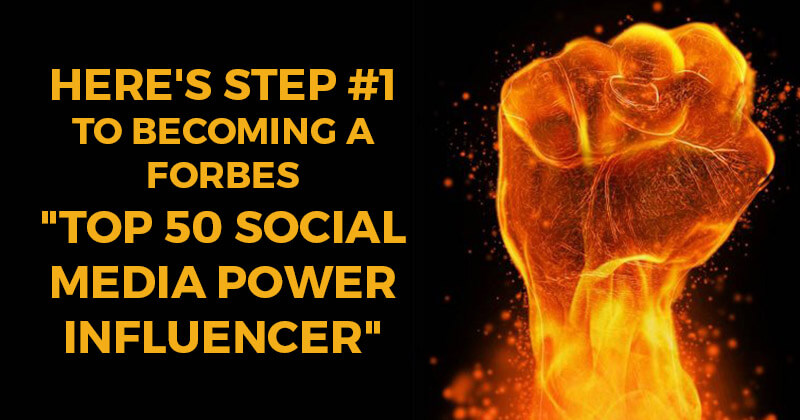 """Here's Step #1 to Becoming a Forbes """"Top 50 Social Media Power Influencer"""""""