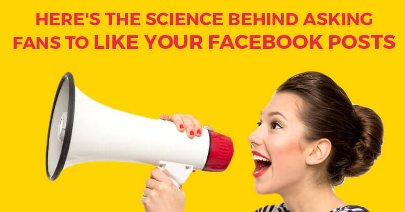 Here's the Science Behind Asking Fans to LIKE Your Facebook Posts