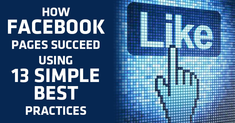 How Facebook Pages Succeed using 13 Simple Best Practices