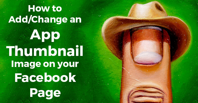 How to Add/Change an App Thumbnail Image on your Facebook Page