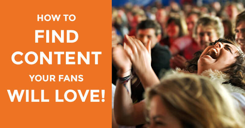 How to Find Content Your Fans Will Love!