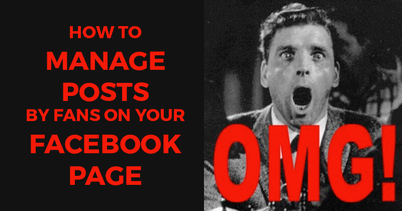 How to Manage Posts by Fans on Your Facebook Page